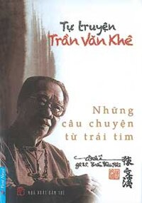 Tự truyện Trần Văn Khê - Những câu chuyện từ trái tim - GS.TS. Trần Văn Khê