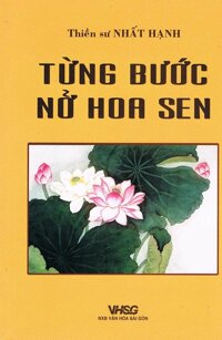 Từng bước nở hoa sen - Thiền sư Nhất Hạnh