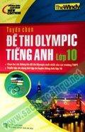 Tuyển chọn đề thi Olympic tiếng Anh lớp 10 - Tác giả: The Windy