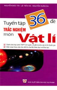 Tuyển tập 36 đề ôn luyện thi môn Vật lý