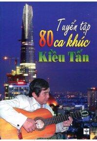 Tuyển tập 80 ca khúc Kiều Tấn