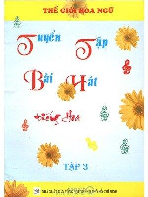 Tuyển Tập Bài Hát Tiếng Hoa (Tập 3)