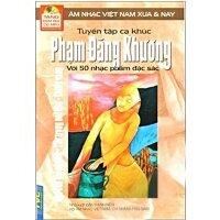 Tuyển Tập Ca Khúc Phạm Đăng Khương Với 50 Nhạc Phẩm Đặc Sắc - Âm nhạc Việt Nam Xưa và Nay (Tặng kèm Đĩa CD MP3)