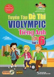 Tuyển Tập Đề Thi Violympic Tiếng Anh Lớp 6 - Tập 1, kèm CD