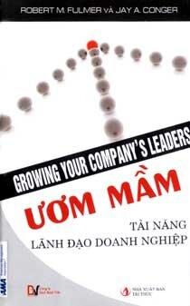 Ươm mầm tài năng lãnh đạo doanh nghiệp - Robert M.Fulmer & Jay A. Conger - Dịch Giả: Nhật Minh