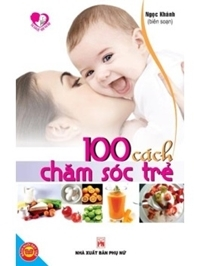 100 Cách chăm sóc trẻ - Ngọc Khánh