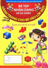 Hành Trang Cho Bé Vào Lớp Một - Bé Tập Nhận Dạng Và So Sánh