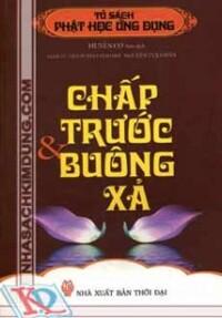 Tủ sách Phật học ứng dụng: Chấp trước & Buông xả - Huyền Cơ (biên dịch)