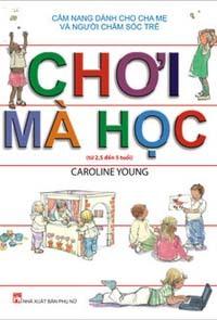 Chơi mà học (từ 0 đến 2,5 tuổi) - Caroline Young