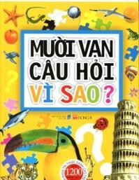 Bách khoa tri thức dành cho trẻ em - Mười vạn câu hỏi vì sao? - Nhiều tác giả