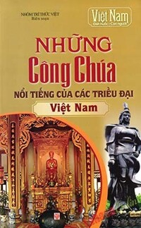 Những Công Chúa Nổi Tiếng Của Các Triều Đại Việt Nam