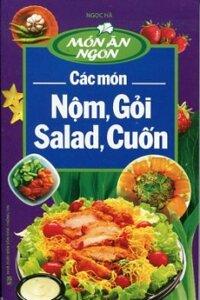 Việt Nam Các Món Nộm, Gỏi, Salad, Cuốn - Tác giả: Ngọc Hà