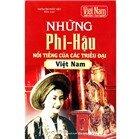 Việt Nam đất nước con người - Những Phi - Hậu nổi tiếng của các triều đại Việt Nam