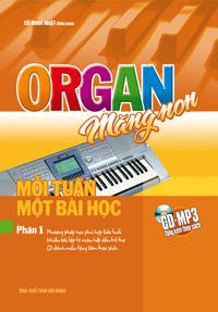 Organ măng non: Mỗi tuần một bài học (Phần 1) - Cù Minh Nhật (biên soạn)