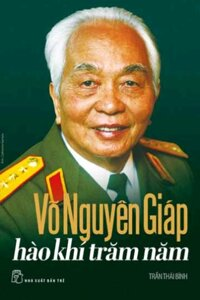 Võ Nguyên Giáp hào khí trăm năm - Trần Thái Bình