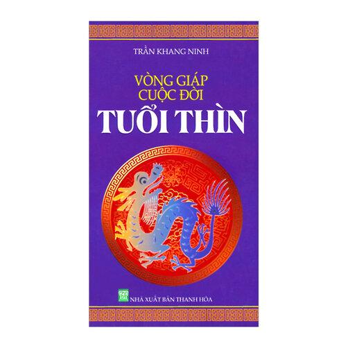Vòng giáp cuộc đời - Tuổi Thìn Tác giả Trần Khang Ninh