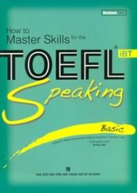 How to Master Skills for the TOEFL iBT: Speaking Basic (Kèm CD) - Nhiều tác giả