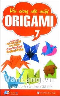 Vui Cùng Xếp Giấy Origami - Tập 7 - Tác giả: Nhân Văn