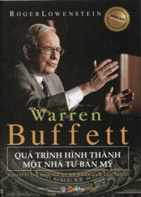 Warren Buffett - Quá trình hình thành một nhà tư bản Mỹ – Roger Lowenstein