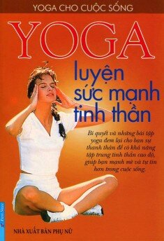 Yoga luyện sức mạnh tinh thần - Nguyễn Thành Thi