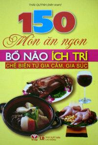 150 Món Ăn Ngon Bổ Não Ích Trí Chế Biến Từ Gia Cầm Gia Súc