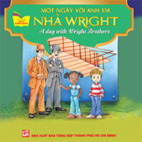 A DAY WITH WRIGHT BROTHES - MỘT NGÀY ANH EM NHÀ WRIGHT (SONG NGỮ ANH-VIỆT)