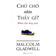 Chú chó nhìn thấy gì: Và những cuộc phiêu lưu khác - Malcolm Gladwell