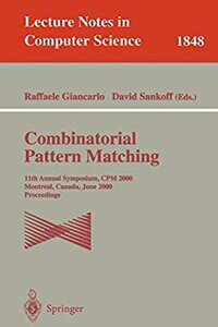Combinatorial Pattern Matching: 11th Annual Symposium. CPM 2000, Montreal, Canada, June 21-23, 2000, Proceedings (Lecture Notes in Computer Science)