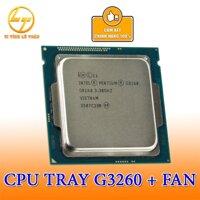 CPU Intel G3260 3M Cache 3.30GHz Tray - SK 1150 - Tặng kèm Fan