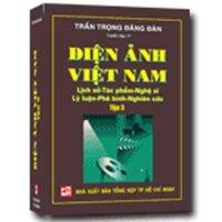 Điện Ảnh Việt Nam: Lịch Sử - Tác Phẩm - Nghệ Sĩ - Lý Luận - Phê Bình - Nghiên Cứu (Tập 3)
