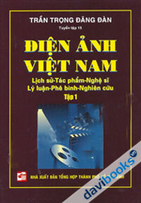 Điện Ảnh Việt Nam : Lịch Sử - Tác Phẩm - Nghệ Sĩ - Lý Luận - Phê Bình - Nghiên Cứu - (Tập 1)