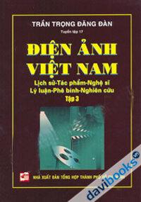 Điện Ảnh Việt Nam : Lịch Sử - Tác Phẩm - Nghệ Sĩ - Lý Luận - Phê Bình - Nghiên Cứu - (Tập 3)