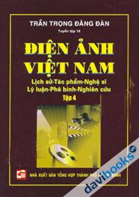 Điện Ảnh Việt Nam : Lịch Sử - Tác Phẩm - Nghệ Sĩ - Lý Luận - Phê Bình - Nghiên Cứu - (Tập 4)