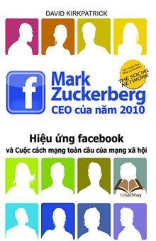 Mark Zuckerberg CEO của năm 2010: Hiệu ứng Facebook và cuộc cách mạng toàn cầu của mạng xã hội - David KirkPatrick
