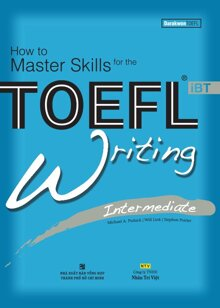 How to Master Skills for the TOEFL iBT: Writing Intermediate - Nhiều tác giả