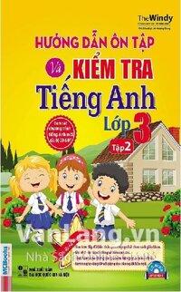Hướng dẫn ôn tập và kiểm tra tiếng Anh lớp 3 tập 2