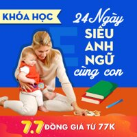 Khóa học tiếng Anh 24 ngày siêu anh ngữ cùng con