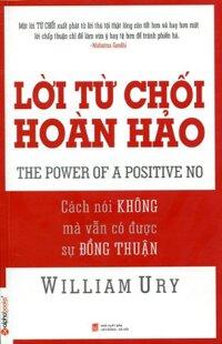 Lời Từ Chối Hoàn Hảo - Cách Nói Không Mà Vẫn Có Được Sự Đồng Thuận (The Power Of A Positive No - Tái Bản)