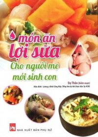 Món Ăn Lợi Sữa Cho Người Mẹ Mới Sinh Con (Tái Bản)