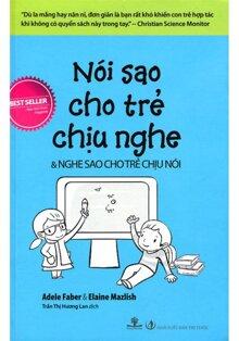Nói sao cho trẻ chịu nghe & Nghe sao cho trẻ chịu nói (Tái bản) - Adele Faber & Elaine Mazlish - Trần Thị Hương Lan dịch