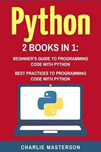 Python: 2 Books in 1: Beginner's Guide + Best Practices to Programming Code with Python (Python, Java, JavaScript, Code, Programming Language, Programming, Computer Programming) (Volume 2)