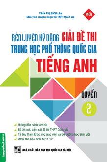 Rèn Luyện Kỹ Năng Giải Đề Thi Trung Học Phổ Thông Quốc Gia Tiếng Anh (Quyển 2)
