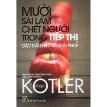 Mười sai lầm chết người trong tiếp thị: Các dấu hiệu và giải pháp - Philip Kotler