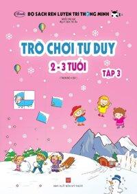 Sách thiếu nhi - TRÒ CHƠI TƯ DUY 2-3 tuổi (Tập 3/4)