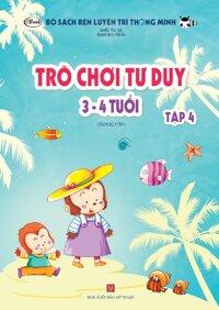 Sách thiếu nhi - TRÒ CHƠI TƯ DUY 3-4 tuổi (Tập 4)