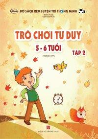 Sách thiếu nhi - TRÒ CHƠI TƯ DUY 5-6 tuổi (Tập 2)