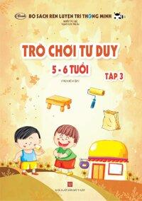 Sách thiếu nhi - TRÒ CHƠI TƯ DUY 5-6 tuổi (Tập 3/4)