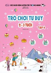 Sách thiếu nhi - TRÒ CHƠI TƯ DUY 2-3 tuổi (Tập 4)
