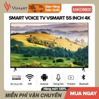 Smart Tivi VSMART 55 inch UHD 4K - Model 55KD6800 (Tràn viền Android Voice Search Google Assistant Bluetooth) - Bảo Hành 2 Năm