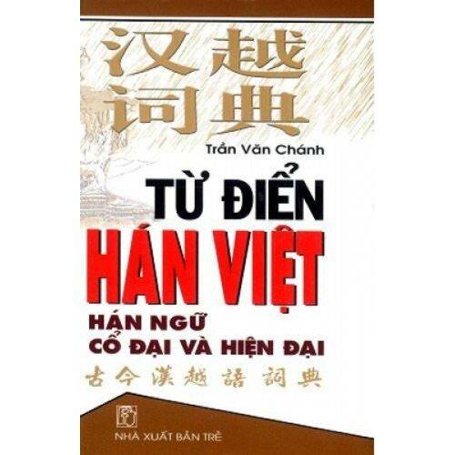 Từ điển Hán Việt -Hán ngữ cổ đại và hiện đại. (nxb trẻ)